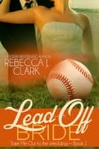 Lead-Off Bride ebook by Rebecca J. Clark