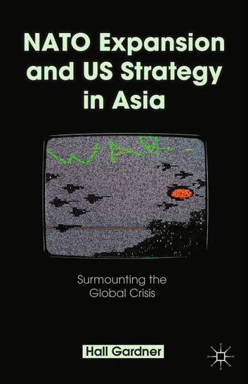 NATO Expansion and US Strategy in Asia - Surmounting the Global Crisis ebook by H. Gardner