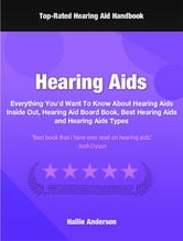 Hearing Aids - Everything You'd Want To Know About Hearing Aids Inside Out, Hearing Aid Board Book, Best Hearing Aids and Hearing Aids Types ebook by Hallie Anderson