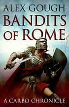 Bandits of Rome ebook by Alex Gough