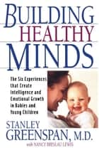 Building Healthy Minds ebook by Stanley I Greenspan,Nancy Lewis