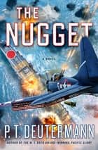 The Nugget - A Novel eBook by P. T. Deutermann