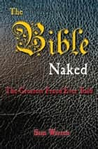 The Bible Naked, the Greatest Fraud Ever Told ekitaplar by Sam Warren