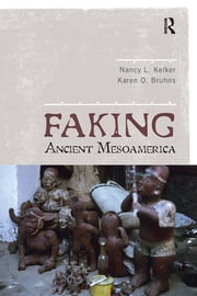 Faking Ancient Mesoamerica ebook by Nancy L Kelker,Karen O Bruhns