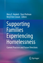 Supporting Families Experiencing Homelessness - Current Practices and Future Directions ebook by Mary E. Haskett,Staci Perlman,Beryl Ann Cowan