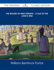 The Wizard of West Penwith - A Tale of the Land's-End - The Original Classic Edition ebook by William Bentinck Forfar