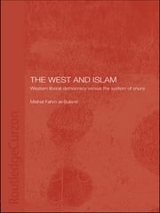 The West and Islam - Western Liberal Democracy versus the System of Shura ebook by Mishal Fahm al-Sulami