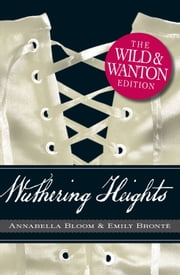 Wuthering Heights The Wild and Wanton Edition ebook by Emily Bronte,Annabella Bloom