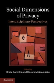 Social Dimensions of Privacy - Interdisciplinary Perspectives ebook by Beate Roessler,Dorota Mokrosinska