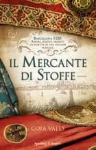 Il mercante di stoffe ebook by Coia Valls