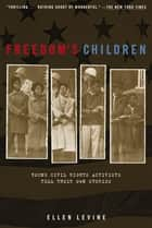 Freedom's Children - Young Civil Rights Activists Tell Their Own Stories ebook by Ellen S. Levine