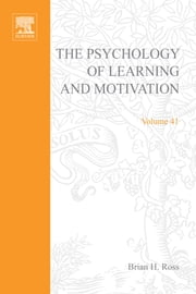 Psychology of Learning and Motivation: Advances in Research and Theory ebook by Ross, Brian H.