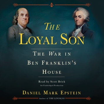 The Loyal Son - The War in Ben Franklin's House audiobook by Daniel Mark Epstein