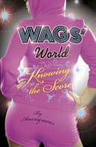 WAGS' World: Knowing the Score ebook by Anonymous Anonymous
