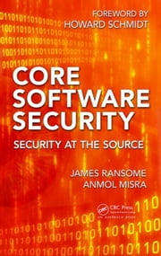Core Software Security: Security at the Source ebook by Ransome, James