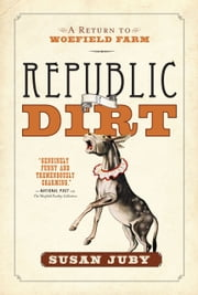 Republic Of Dirt - A Return to Woefield Farm ebook by Susan Juby