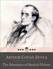 The Adventures of Sherlock Holmes: A Scandal in Bohemia, The Adventure of the Red-Headed League, Case of Identity, Boscombe Valley Mystery, Five Orange Pips, Man With the Twisted Lip, Blue Carbuncle, Speckled Band, Engineer's Thumb, Noble Bachelor an ebook by Arthur Conan Doyle