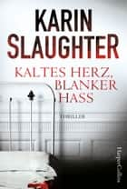 Kaltes Herz, blanker Hass ebook by Karin Slaughter, Fred Kinzel