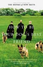 How to Be Your Dog's Best Friend ebook by Monks of New Skete