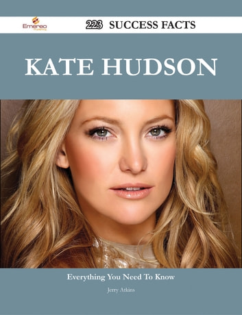 Kate Hudson 223 Success Facts - Everything you need to know about Kate Hudson ebook by Jerry Atkins