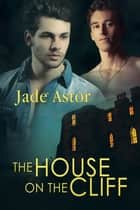 The House on the Cliff ebook by Jade Astor