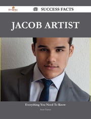 Jacob Artist 60 Success Facts - Everything you need to know about Jacob Artist ebook by Scott Turner
