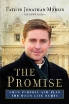 The Promise - God's Purpose and Plan for When Life Hurts ebook by Father Jonathan Morris