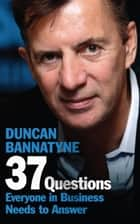 37 Questions Everyone in Business Needs to Answer ebook by Duncan Bannatyne