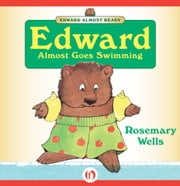 Edward Almost Goes Swimming - Read-Aloud Edition ebook by Rosemary Wells