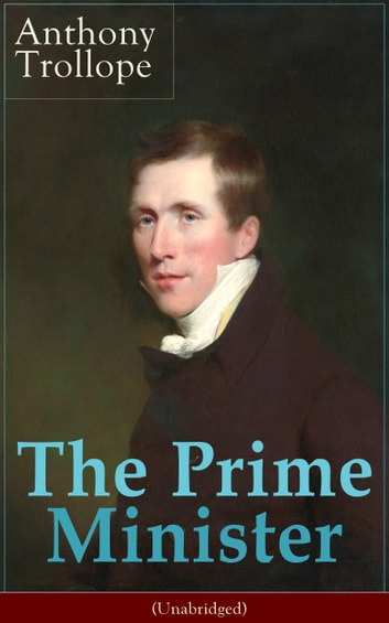 The Prime Minister (Unabridged) - Parliamentary Novel from the prolific English novelist, known for The Warden, Barchester Towers, Doctor Thorne, The Last Chronicle of Barset, Can You Forgive Her? and Phineas Finn ebook by Anthony Trollope