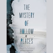 The Mystery of Hollow Places audiobook by Rebecca Podos