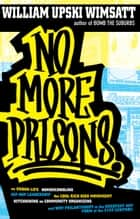 No More Prisons - Urban Life, Homeschooling, Hip-Hop Leadership, the Cool Rich Kids Movement, a Hitchhiker's Guide to ebook by William Upski Wimsatt