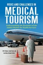 Risks and Challenges in Medical Tourism: Understanding the Global Market for Health Services ebook by Jill R. Hodges, Ann Marie Kimball, Leigh Turner