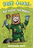Icky Ricky #2: The End of the World ebook by Michael Rex, Michael Rex