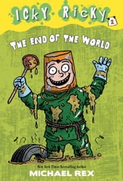 Icky Ricky #2: The End of the World ebook by Michael Rex,Michael Rex