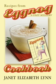 Eggnog a Cozy Mystery Cookbook ebook by Janet Elizabeth Lynn