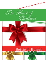 The Heart of Christmas ebook by Bettie J. Burres