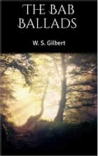 The Bab Ballads ebook by W. S. Gilbert