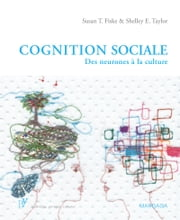 Cognition sociale - Des neurones à la culture eBook par Susan T. Fiske, Shelley E.Taylor