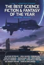The Best Science Fiction and Fantasy of the Year, Volume Twelve 電子書 by Jonathan Strahan, Charlie Jane Anders, Scott Lynch
