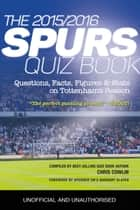 The 2015/2016 Spurs Quiz and Fact Book - Questions, Facts, Figures & Stats on Tottenham's Season ebook by Chris Cowlin