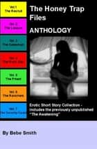 The Complete Honey Trap Files - Erotica Anthology (Plus Bonus Volume) ebook by Bebe Smith