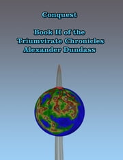 Conquest - Book II of the Triumvirate Chronicles ebook by Alexander Dundass