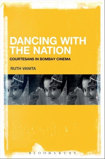 Dancing with the Nation - Courtesans in Bombay Cinema ebook by Ruth Vanita