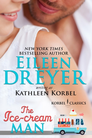 The Ice Cream Man (Korbel Classic Romance Humorous Series, Book 1) ebook by Eileen Dreyer