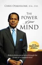 The Power Of Your Mind ebook by Pastor Chris Oyakhilome PhD