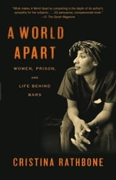 A World Apart - Women, Prison, and Life Behind Bars ebook by Cristina Rathbone