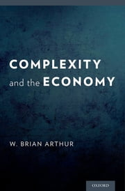 Complexity and the Economy ebook by W. Brian Arthur
