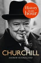 Churchill: History in an Hour 電子書 by Andrew Mulholland