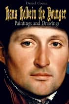 Hans Holbein the Younger - Paintings and Drawings ebook by Daniel Coenn